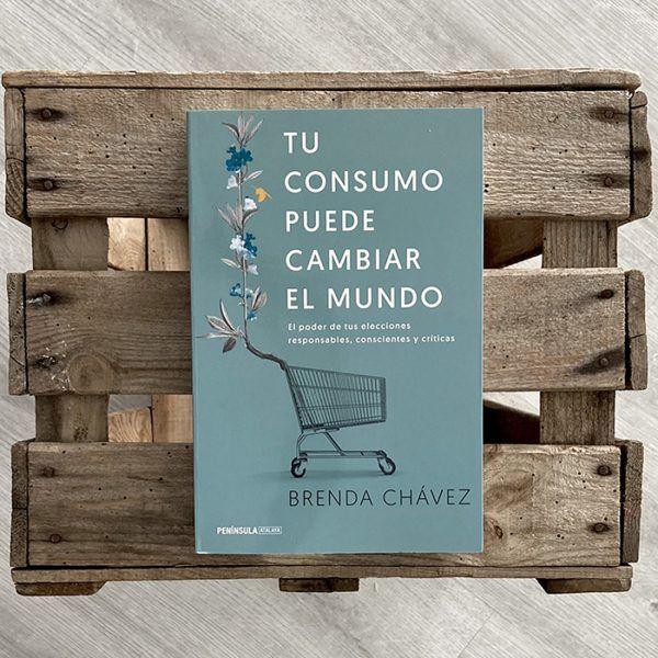 Tu consumo puede cambiar el mundo. Un libro de Brenda Chávez
